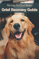 Pet Loss And Grief Books_ Grief Recovery Guide