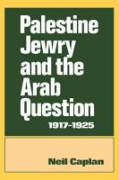 Palestine Jewry and the Arab Question  1917 1925 PDF