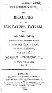 The Beauties of the Spectators, Tatlers, and Guardians: Connected and Digested Under Alphabetical Heads, Volume 2