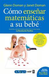 Cómo enseñar matemáticas a su bebé: Volumen 1