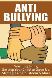 Anti-Bullying: Warning Signs, Getting Your Child to Open Up, Strategies, Self Esteem & More