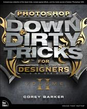 Photoshop Down & Dirty Tricks for Designers: Volume 2