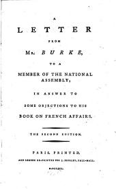 A Letter from Mr. Burke, to a Member of the National Assembly: In Answer to Some Objections to His Book on French Affairs