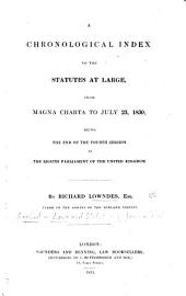 A chronological Index to the Statutes at Large, from Magna Charta to July 23, 1830, etc