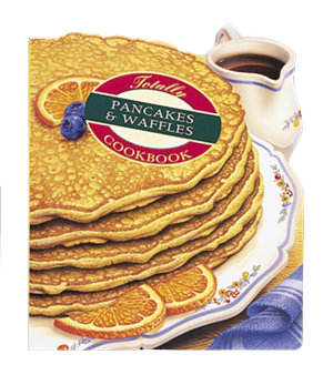Totally Pancakes and Waffles Cookbook PDF