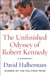 The Unfinished Odyssey of Robert Kennedy: A Biography
