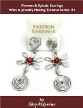 Flowers & Spirals Earrings Wire & Jewelry Making Tutorial Series I84