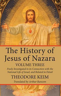The History of Jesus of Nazara  Volume Three