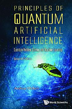 Principles Of Quantum Artificial Intelligence  Quantum Problem Solving And Machine Learning  Second Edition  PDF
