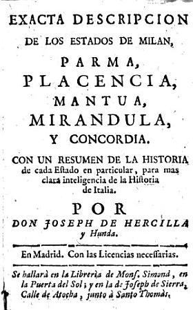 Exacta descripcion de los Estados de Milan  Parma  Placencia  Mantua  Mirandula  y Concordia  Con un resumen de la historia de cada Estado en particular  para mas clara inteligencia de la Historia de Italia PDF