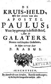 De Kruis-held, ofte het Leven van den Apostel Paulus, Waar by Pieter Rabus desselfs Brief aan de Galaters: nevens verscheyden Gedichten