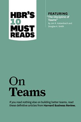 HBR s 10 Must Reads on Teams  with featured article  The Discipline of Teams   by Jon R  Katzenbach and Douglas K  Smith