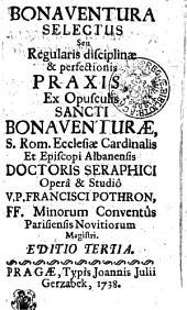 Bonaventura Selectus Seu Regularis disciplinae & perfectionis Praxis
