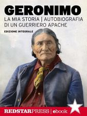 Geronimo. La mia storia: Autobiografia di un guerriero Apache