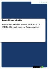 Literaturrecherche: Patient Health Record (PHR) - Die web-basierte Patienten-Akte