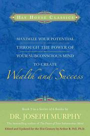 Maximize Your Potential Through the Power of Your Subconscious Mind to Create Wealth and Success PDF