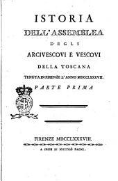Istoria dell'assemblea degli arcivescovi e vescovi della Toscana tenuta in Firenze l'anno 1787. Parte prima [- terza]: Volume 1
