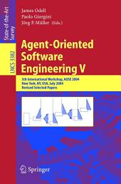 Agent-Oriented Software Engineering V: 5th International Workshop, AOSE 2004, New York, NY, USA, July 2004, Revised Selected Papers