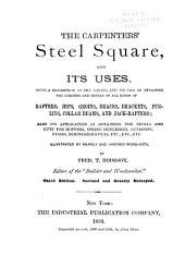 The Carpenters' Steel Square: And Its Uses: Being a Description of the Square and Its Uses in Obtaining the Lengths and Bevels of All Kinds of Rafters, Hips, Groins, Braces, Brackets, Purlins, Collar Beams, and Jack-rafters ...