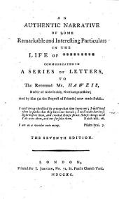 An authentic narrative of some remarkable and interesting particulars in the life of ********* [i.e. the Rev. John Newton] communicated [by Newton] in a series of letters to the Reverend Mr. Haweis ... and by him ... now made public ... The seventh edition