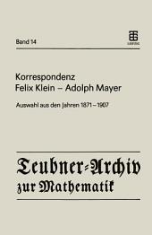Korrespondenz Felix Klein — Adolph Mayer: Auswahl aus den Jahren 1871 – 1907