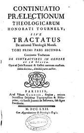 Continuatio praelectionum theologicarum Honorati Tournely sive Tractatus de universâ Theologiâ Morali tomi primi pars secunda: continens Tractatum De contractibus in genere et in specie ...