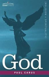 God: An Enquiry Into the Nature of Man's Highest Ideal and a Solution of the Problem from the Standpoint of Science