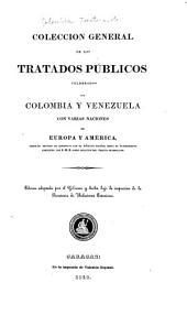 Coleccion general de los tratados públicos celebrados por Colombia y Venezuela con varias naciones de Europa y America: desde el Tratado de armisticio con el ejercito español hasta el ultimamente concluido con S.M.B. sobre abolicion del trafico de esclavos