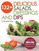132  Delicious Salads  Dressings and Dips