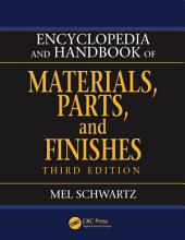 Encyclopedia and Handbook of Materials, Parts and Finishes, Third Edition: Edition 3