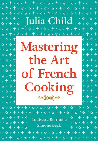 Download Mastering the Art of French Cooking  Volume 1 Book