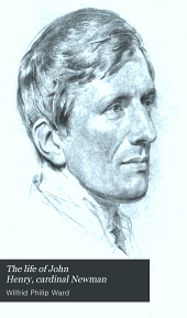 The Life of John Henry, Cardinal Newman: Based on His Private Journals and Correspondence, Volume 1