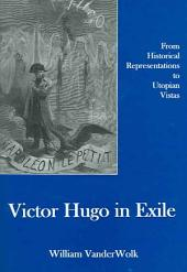 Victor Hugo in Exile: From Historical Representations to Utopian Vistas