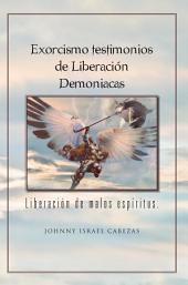 Exorcismo Testimonios De Liberación Demoniacas.: Liberación De Malos Espíritus.