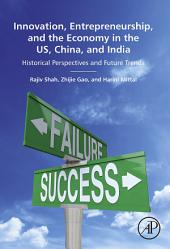 Innovation, Entrepreneurship, and the Economy in the US, China, and India: Historical Perspectives and Future Trends