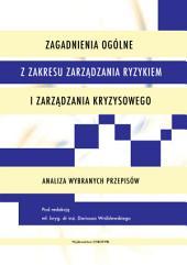 Zagadnienia ogólne z zakresu zarządzania ryzykiem i zarządzania kryzysowego: Analiza wybranych przepisów