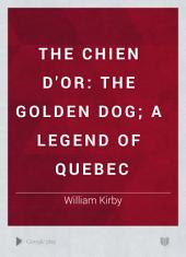 The Chien D'or: The Golden Dog; a Legend of Quebec