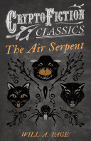 The Air Serpent (Cryptofiction Classics - Weird Tales of Strange Creatures)