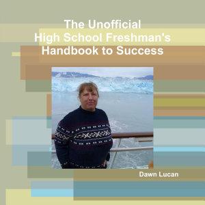 The Unofficial High School Freshman s Handbook to Success PDF