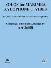 Solos for Marimba, Xylophone or Vibes: Two, Three, and Four Mallet Solos for the Advancing Student