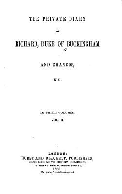 The Private Diary of Richard  Duke of Buckingham and Chandos
