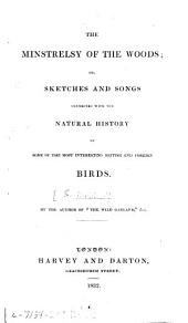 The Minstrelsy of the Woods; Or, Sketches and Songs Connected with the Natural History of Some of the Most Interesting British and Foreign Birds