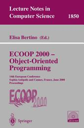 ECOOP 2000 - Object-Oriented Programming: 14th European Conference Sophia Antipolis and Cannes, France, June 12-16, 2000 Proceedings