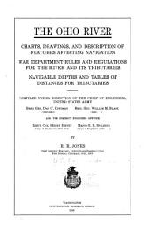 The Ohio River: Charts, Drawings, and Description of Features Affecting Navigation, War Dept. Rules and Regulations for the River and Its Tributaries. Navigable Depths and Tables of Distances for Tributaries