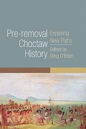 Pre-removal Choctaw History: Exploring New Paths