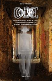OBE: Die Astralreisen des Weston B. Garner. Ein Enthüllungsbericht über die geheimen Katakomben des Vatikans.