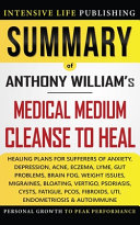 Summary Of Medical Medium Cleanse To Heal Book PDF
