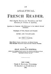 An Analytical French Reader: With English Exercises for Translation and Oral Exercises for Practice in Speaking, Questions on Grammar with References to the Author's Several Grammars, Paradigms of Verbs, Regular and Irregular, Notes and Vocabulary : in Two Parts