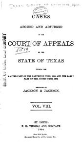 The Texas Criminal Reports: Cases Argued and Adjudged in the Court of Criminal Appeals of the State of Texas, Volume 8