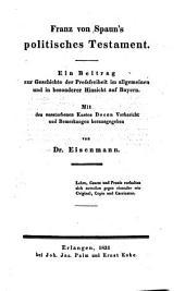 Franz von Spaun's politisches Testament: Ein Beitrag zur Geschichte der Preßfreiheit im allgemeinen und in besonderer Hinsicht auf Bayern